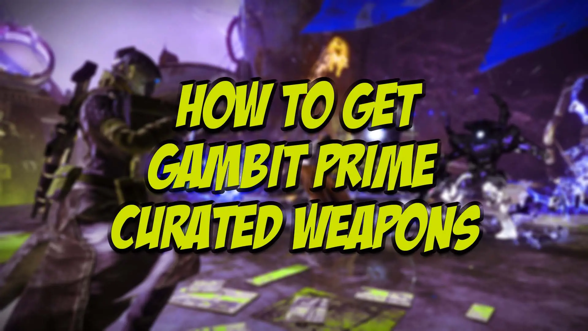 How To Get Curated Weapons Gambit Prime