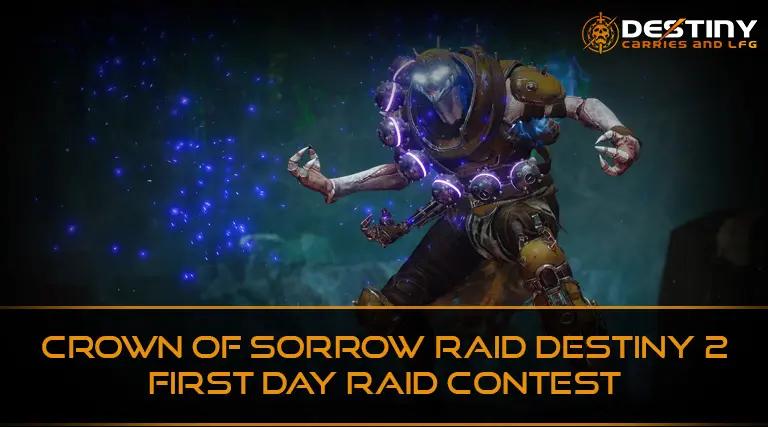 Crown of Sorrow Raid Destiny 2 First Day Raid Contest