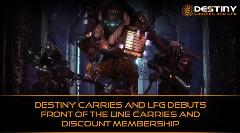 Destiny Carries And LFG Debuts Front of the Line Carries and Discount Membership