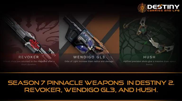 Season 7 Pinnacle Weapons in Destiny 2. Revoker, Wendigo GL3, and Hush.