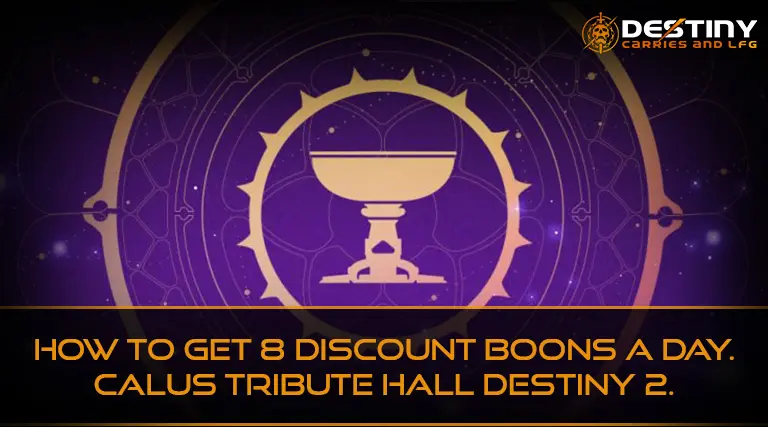 How to get 8 Discount Boons a Day. Calus Tribute Hall Destiny 2.