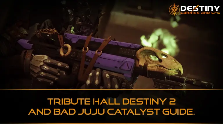 Tribute Hall Destiny 2 and Bad Juju Catalyst guide.