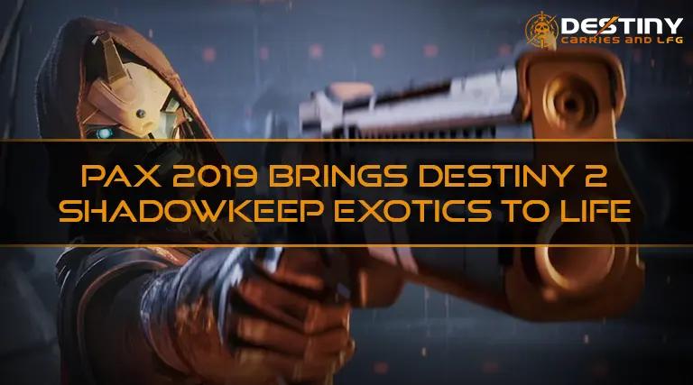 PAX 2019 Brings Destiny 2 Shadowkeep Exotics to life