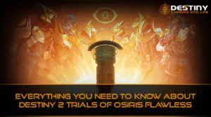 Everything You Need to Know About Destiny 2 Trials of Osiris Flawless