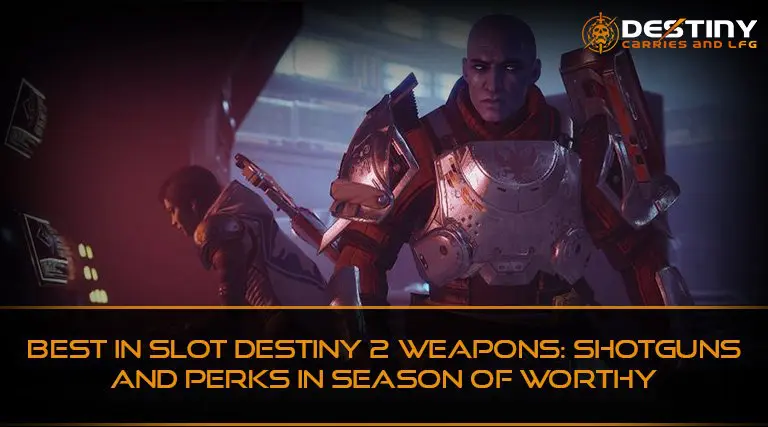 Best in Slot Destiny 2 Weapons Shotguns-and-Perks In Season of Worthy