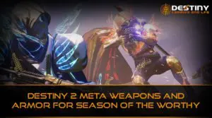 Destiny 2 Meta Weapons and Armor for Season of the Worthy