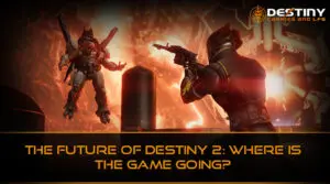 The Future of Destiny 2 Where Is the Game Going