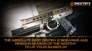 The Absolute Best Destiny 2 Sidearms and Perks in Season of the Worthy to up Your Gameplay